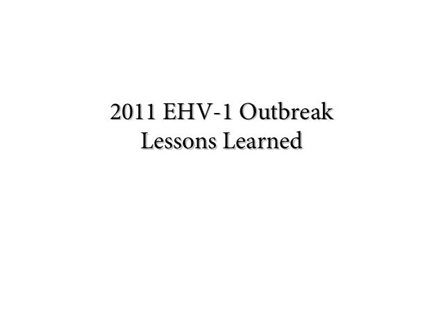 2011 EHV-1 Outbreak2011 EHV-1 Outbreak Lessons LearnedLessons Learned Jerry erinary Medicine and Biomedical Sciences Colle...
