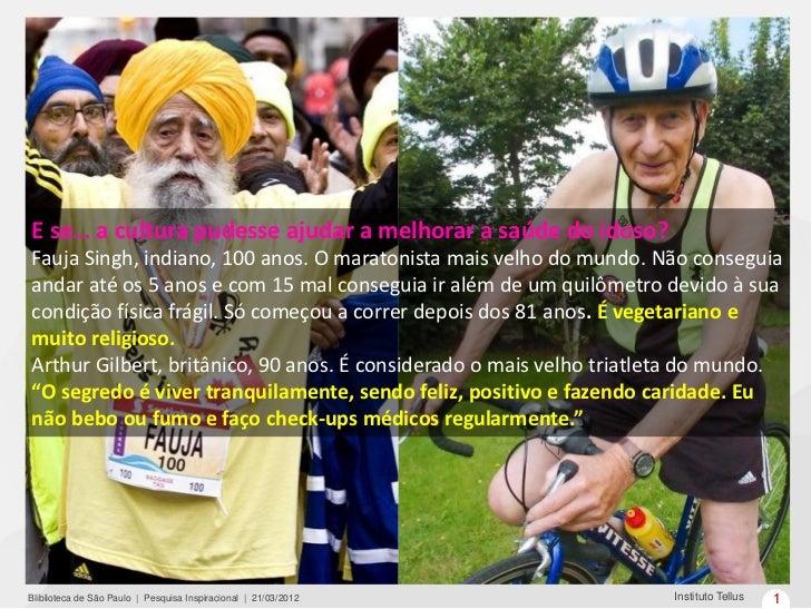 E se… a cultura pudesse ajudar a melhorar a saúde do idoso?Fauja Singh, indiano, 100 anos. O maratonista mais velho do mun...