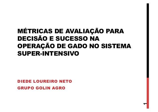 MÉTRICAS DE AVALIAÇÃO PARADECISÃO E SUCESSO NAOPERAÇÃO DE GADO NO SISTEMASUPER-INTENSIVODIEDE LOUREIRO NETOGRUPO GOLIN AGR...