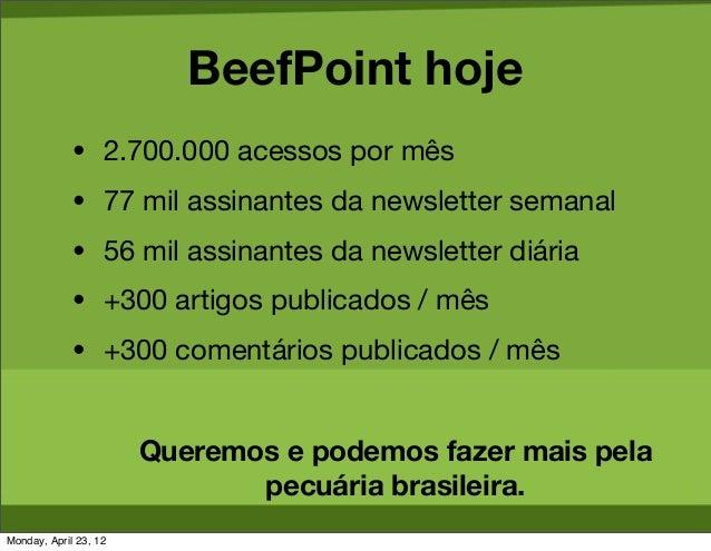 BeefPoint hoje             • 2.700.000 acessos por mês             • 77 mil assinantes da newsletter semanal             •...