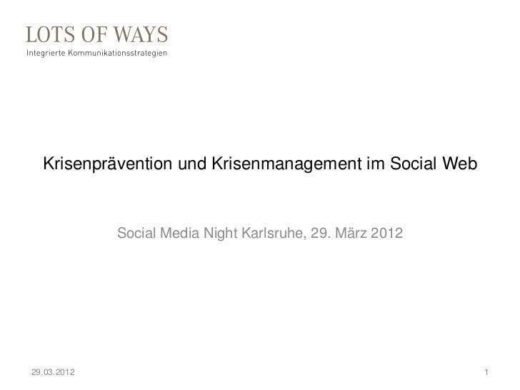 Krisenprävention und Krisenmanagement im Social Web             Social Media Night Karlsruhe, 29. März 201229.03.2012     ...