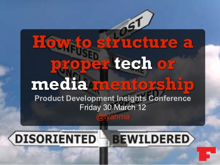 How to structure a proper tech ormedia mentorshipProduct Development Insights Conference           Friday 30 March 12     ...