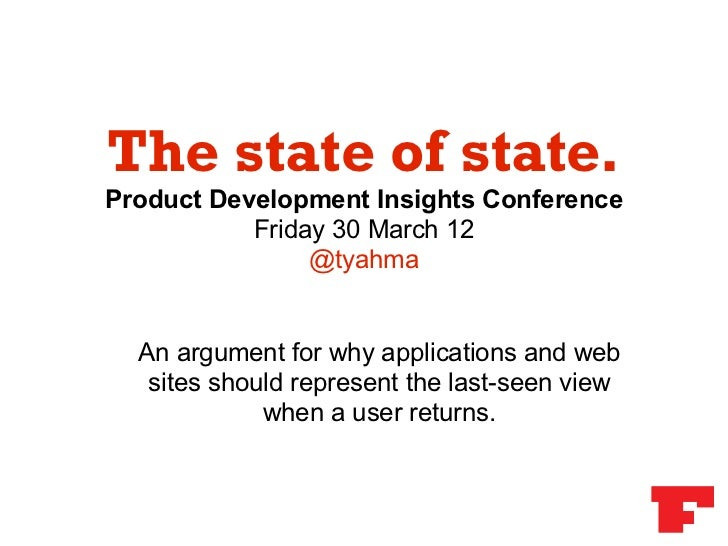 The state of state.Product Development Insights Conference           Friday 30 March 12                @tyahma  An argumen...