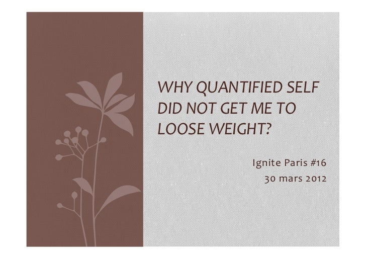 WHY	  QUANTIFIED	  SELF	  DID	  NOT	  GET	  ME	  TO	  LOOSE	  WEIGHT?	                                           	        ...