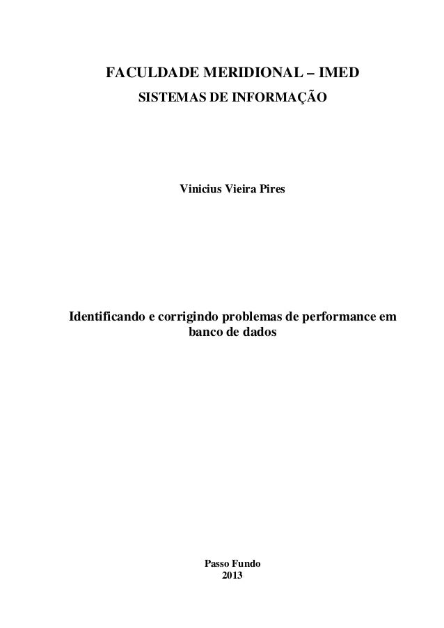 FACULDADE MERIDIONAL – IMED SISTEMAS DE INFORMAÇÃO Vinicius Vieira Pires Identificando e corrigindo problemas de performan...