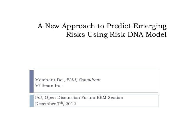 A New Approach to Predict Emerging        Risks Using Risk DNA ModelMotoharu Dei, FIAJ, ConsultantMilliman Inc.IAJ, Open D...