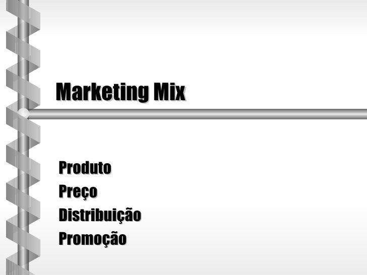 Marketing MixProdutoPreçoDistribuiçãoPromoção