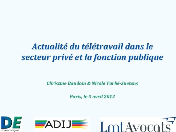 Actualité du télétravail dans lesecteur privé et la fonction publique      Christine Baudoin & Nicole Turbé-Suetens       ...