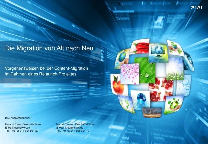Die Migration von Alt nach NeuVorgehensweisen bei der Content-Migrationim Rahmen eines Relaunch-ProjektesIhre Ansprechpart...
