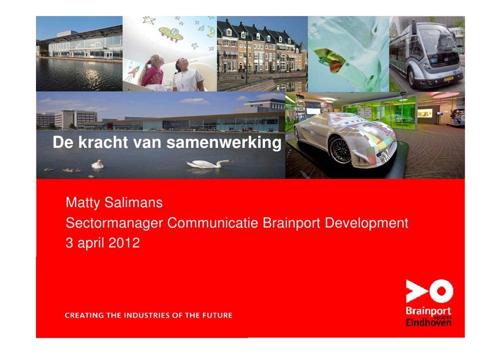 1   De kracht van samenwerking          © Brainport Development, 2011De kracht van samenwerking Matty Salimans Sectormanag...