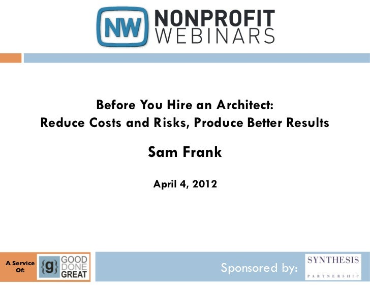 Before You Hire an Architect:               Reduce Costs and Risks, Produce Better Results                                ...