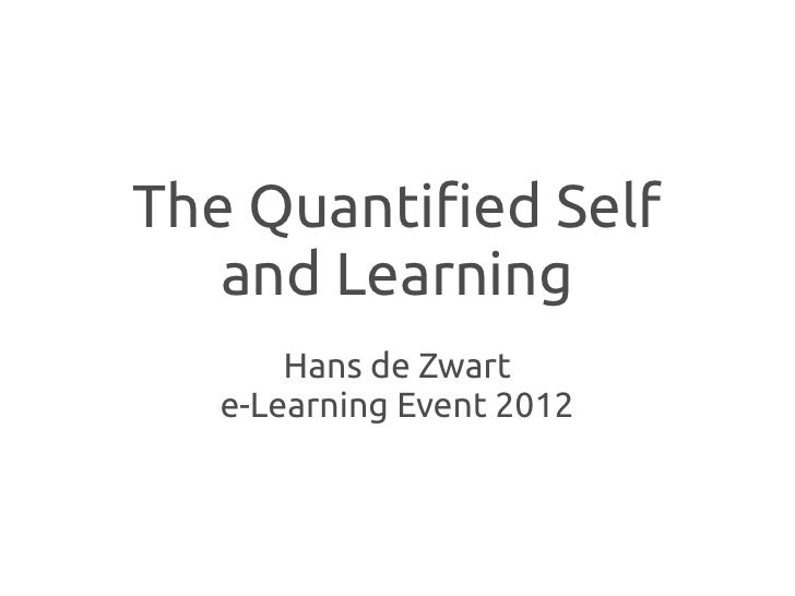 The Quantified Self   and Learning       Hans de Zwart   e-Learning Event 2012