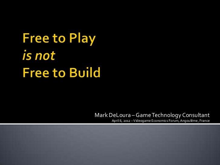 Mark DeLoura – Game Technology Consultant      April 6, 2012 – Videogame Economics Forum, Angoulême, France