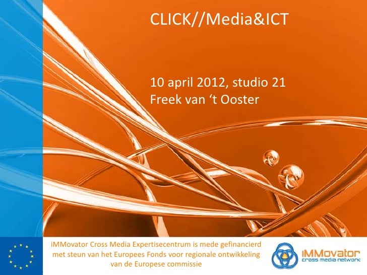 CLICK//Media&ICT                            10 april 2012, studio 21                            Freek van 't OosteriMMovat...