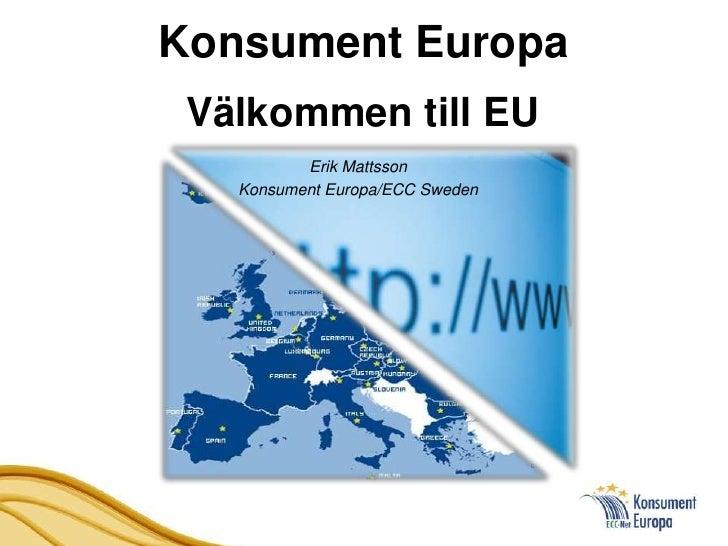 Konsument Europa Välkommen till EU          Erik Mattsson   Konsument Europa/ECC Sweden
