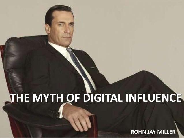 THE MYTH OF DIGITAL INFLUENCE                    ROHN JAY MILLER