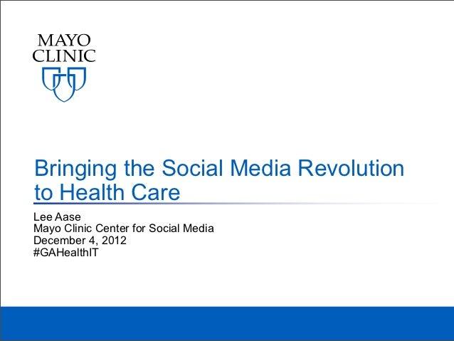 Bringing the Social Media Revolutionto Health CareLee AaseMayo Clinic Center for Social MediaDecember 4, 2012#GAHealthIT