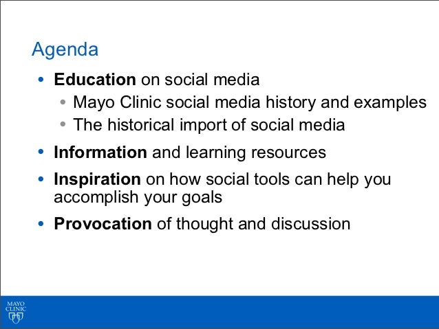 Agenda• Education on social media   • Mayo Clinic social media history and examples   • The historical import of social me...