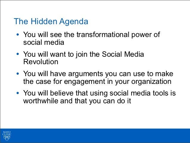 The Hidden Agenda• You will see the transformational power of  social media• You will want to join the Social Media  Revol...