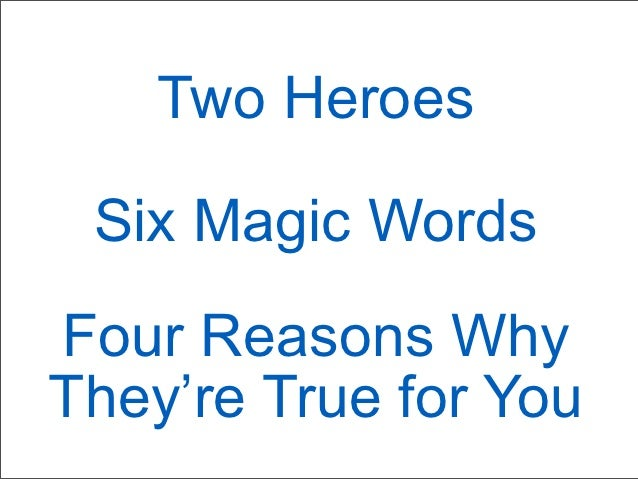 Two Heroes Six Magic WordsFour Reasons WhyThey're True for You