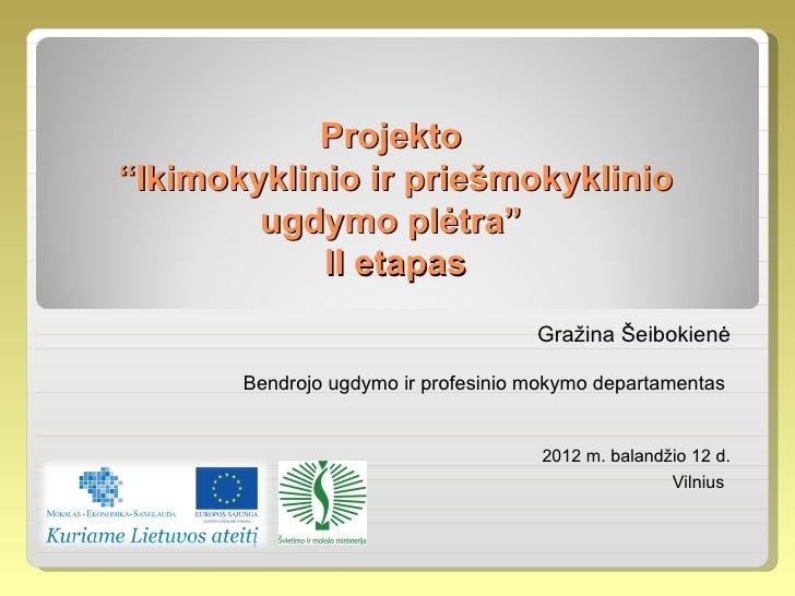 """Projekto""""Ikimokyklinio ir priešmokyklinio        ugdymo plėtra""""            II etapas                                     G..."""