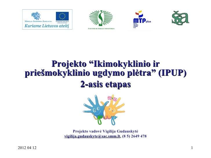 """Projekto """"Ikimokyklinio ir   priešmokyklinio ugdymo plėtra"""" (IPUP)                2-asis etapas                   Projekto..."""