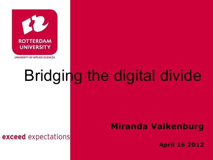 Bridging the digital divide             Miranda Valkenburg                      April 16 2012