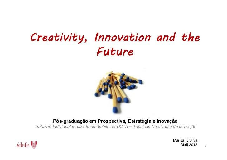 Creativity,Creativity, Innovation and the             Future         Pós-graduação em Prospectiva, Estratégia e InovaçãoTr...