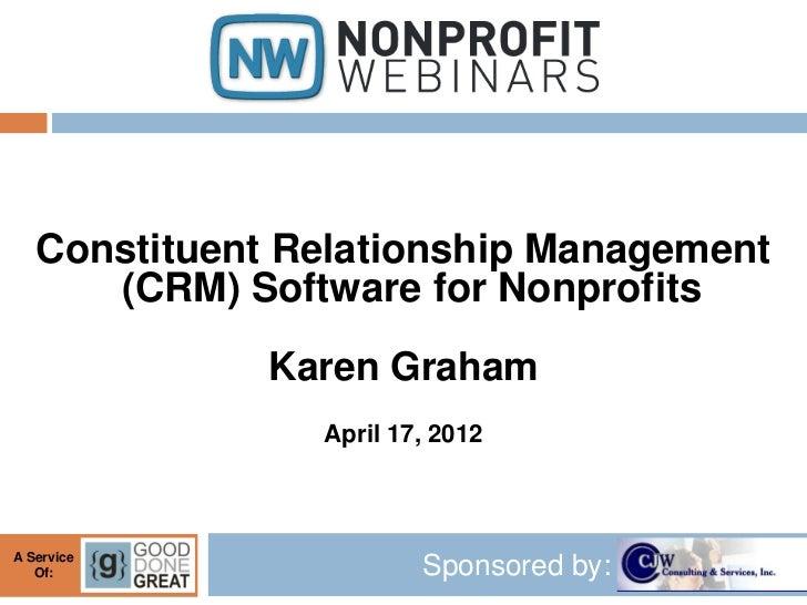 Constituent Relationship Management      (CRM) Software for Nonprofits              Karen Graham                April 17, ...