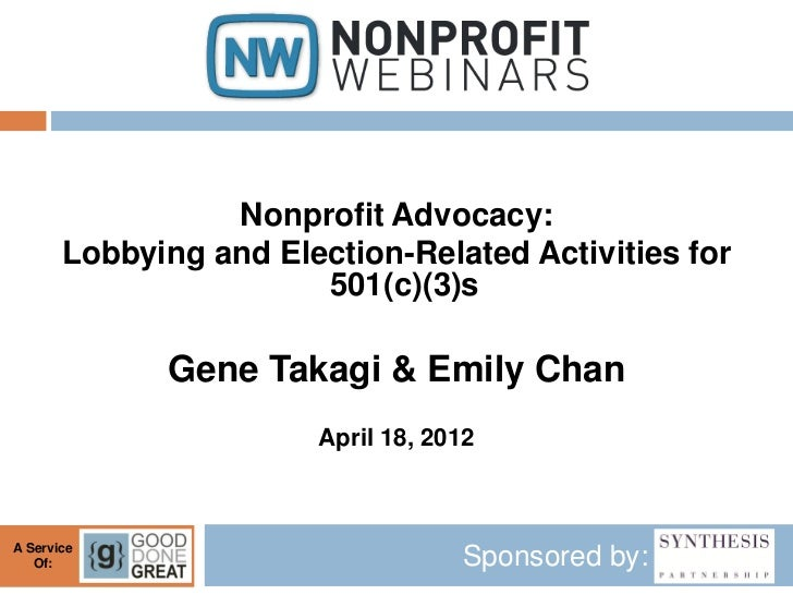 Nonprofit Advocacy:       Lobbying and Election-Related Activities for                       501(c)(3)s             Gene T...