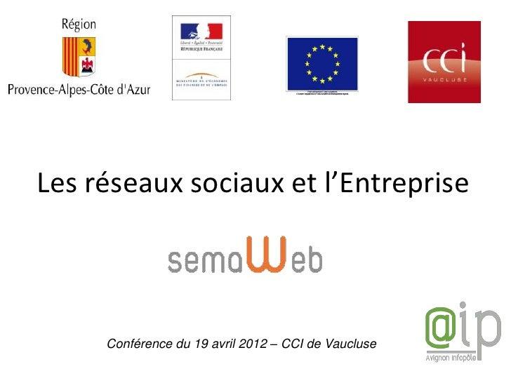 Les réseaux sociaux et l'Entreprise     Conférence du 19 avril 2012 – CCI de Vaucluse