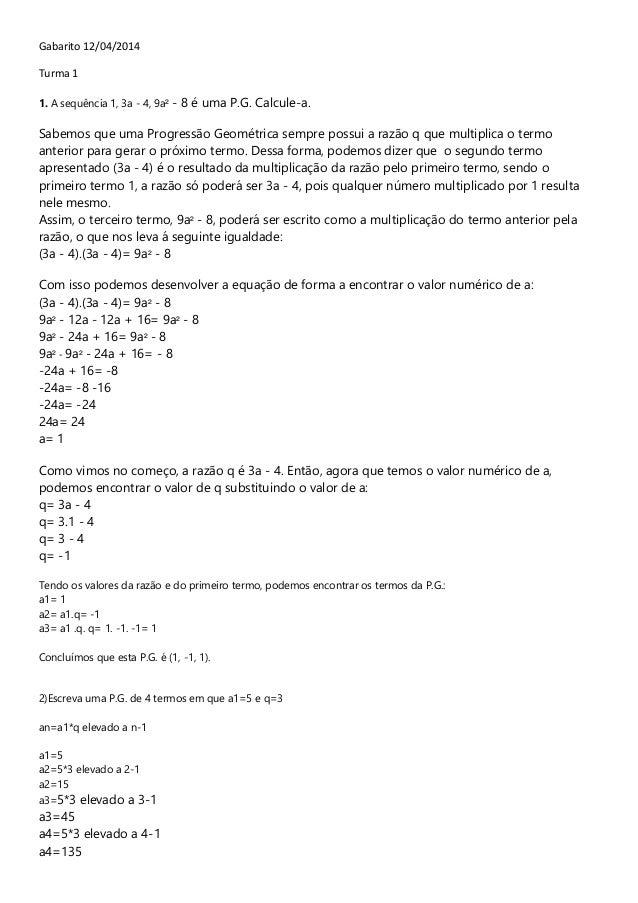 Gabarito 12/04/2014 Turma 1 1. A sequência 1, 3a - 4, 9a² - 8 é uma P.G. Calcule-a. Sabemos que uma Progressão Geométrica ...