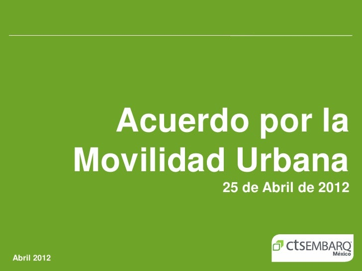 Acuerdo por la             Movilidad Urbana                     25 de Abril de 2012Abril 2012