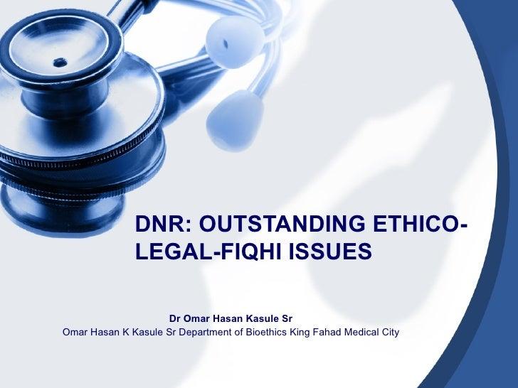 DNR: OUTSTANDING ETHICO-               LEGAL-FIQHI ISSUES                    Dr Omar Hasan Kasule SrOmar Hasan K Kasule Sr...