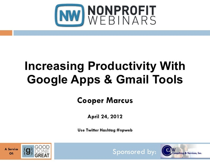 Increasing Productivity With             Google Apps & Gmail Tools                     Cooper Marcus                      ...
