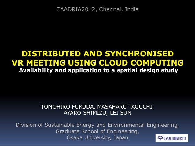 CAADRIA2012, Chennai, India  DISTRIBUTED AND SYNCHRONISEDVR MEETING USING CLOUD COMPUTING Availability and application to ...