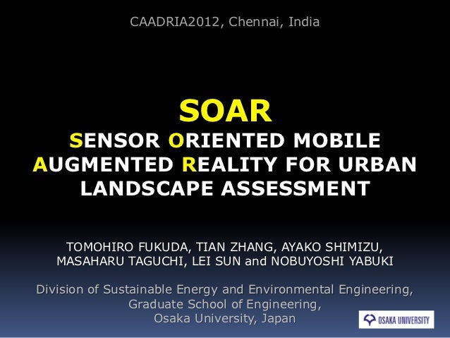 CAADRIA2012, Chennai, India                      SOAR  SENSOR ORIENTED MOBILEAUGMENTED REALITY FOR URBAN   LANDSCAPE ASSES...