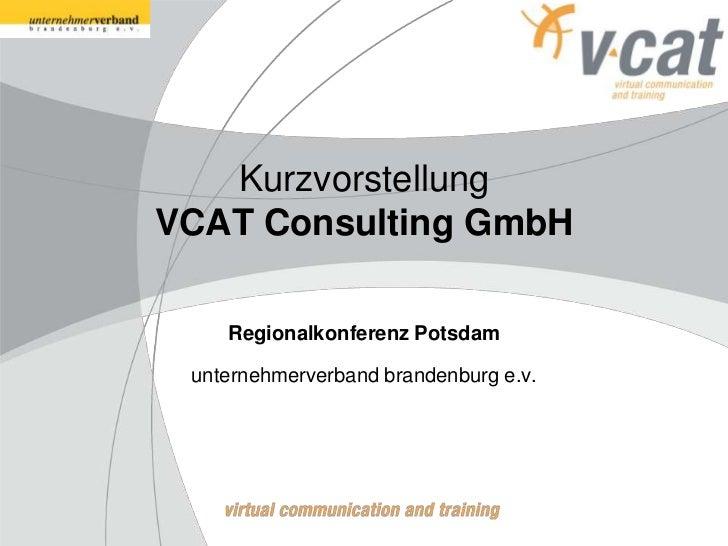 KurzvorstellungVCAT Consulting GmbH    Regionalkonferenz Potsdam unternehmerverband brandenburg e.v.