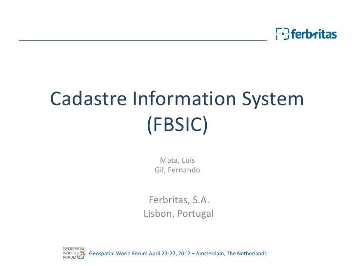 Cadastre Information System           (FBSIC)                              Mata, Luís                             Gil, Fer...