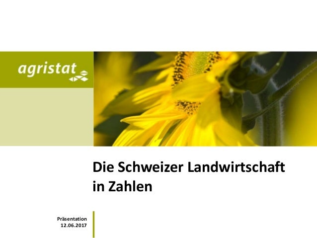 Die Schweizer Landwirtschaft in Zahlen Präsentation 12.06.2017