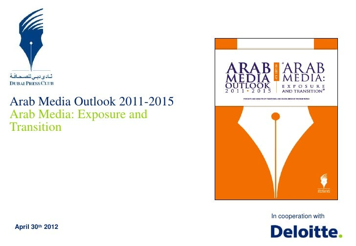 Arab Media Outlook 2011-2015Arab Media: Exposure andTransition                               In cooperation withApril 30th...