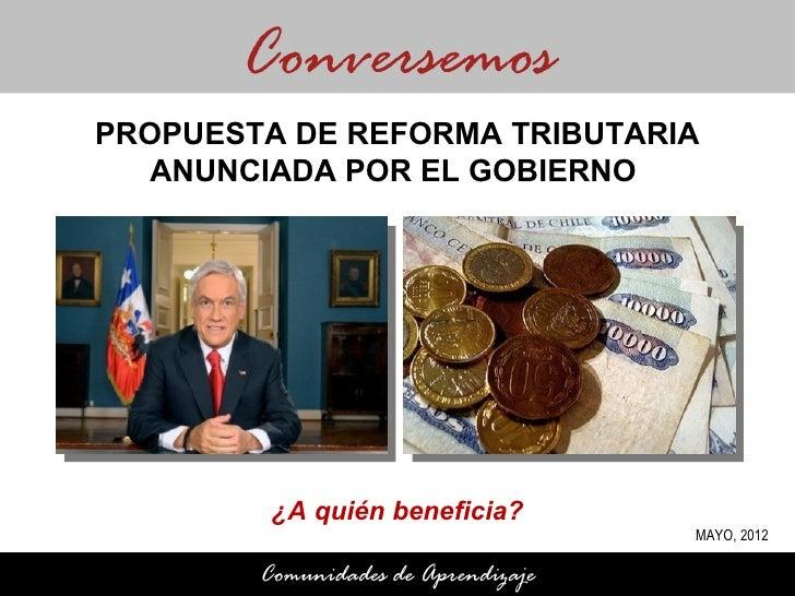 ConversemosPROPUESTA DE REFORMA TRIBUTARIA  ANUNCIADA POR EL GOBIERNO         ¿A quién beneficia?                         ...