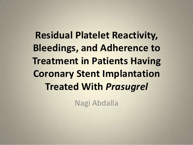 Residual Platelet Reactivity,Bleedings, and Adherence toTreatment in Patients HavingCoronary Stent Implantation   Treated ...