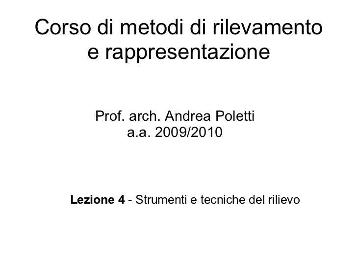 Corso di metodi di rilevamento     e rappresentazione       Prof. arch. Andrea Poletti            a.a. 2009/2010   Lezione...
