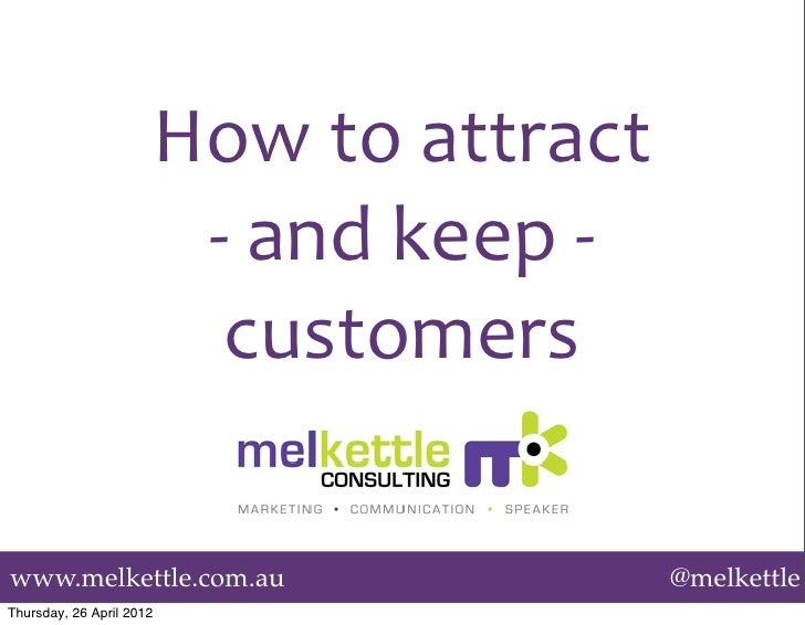 How	  to	  attract	                             -­‐	  and	  keep	  -­‐	                               customerswww.melkett...
