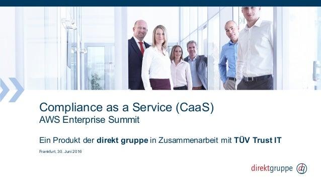 Compliance as a Service (CaaS) AWS Enterprise Summit Ein Produkt der direkt gruppe in Zusammenarbeit mit TÜV Trust IT Fran...