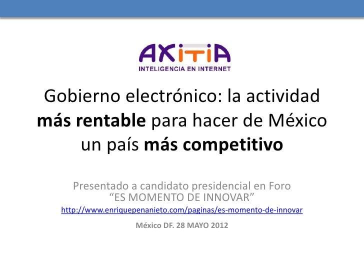 Gobierno electrónico: la actividadmás rentable para hacer de México     un país más competitivo    Presentado a candidato ...