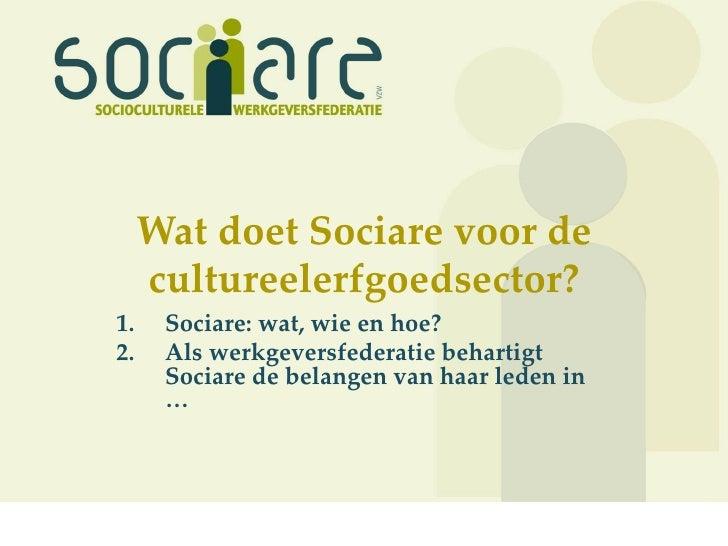 Wat doet Sociare voor de     cultureelerfgoedsector?1.    Sociare: wat, wie en hoe?2.    Als werkgeversfederatie behartigt...