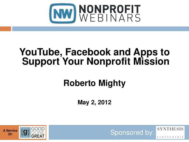 YouTube, Facebook and Apps to            Support Your Nonprofit Mission                    Roberto Mighty                 ...