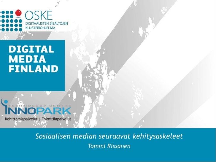 Sosiaalisen median seuraavat kehitysaskeleet               Tommi Rissanen                                        WWW.DIGIT...